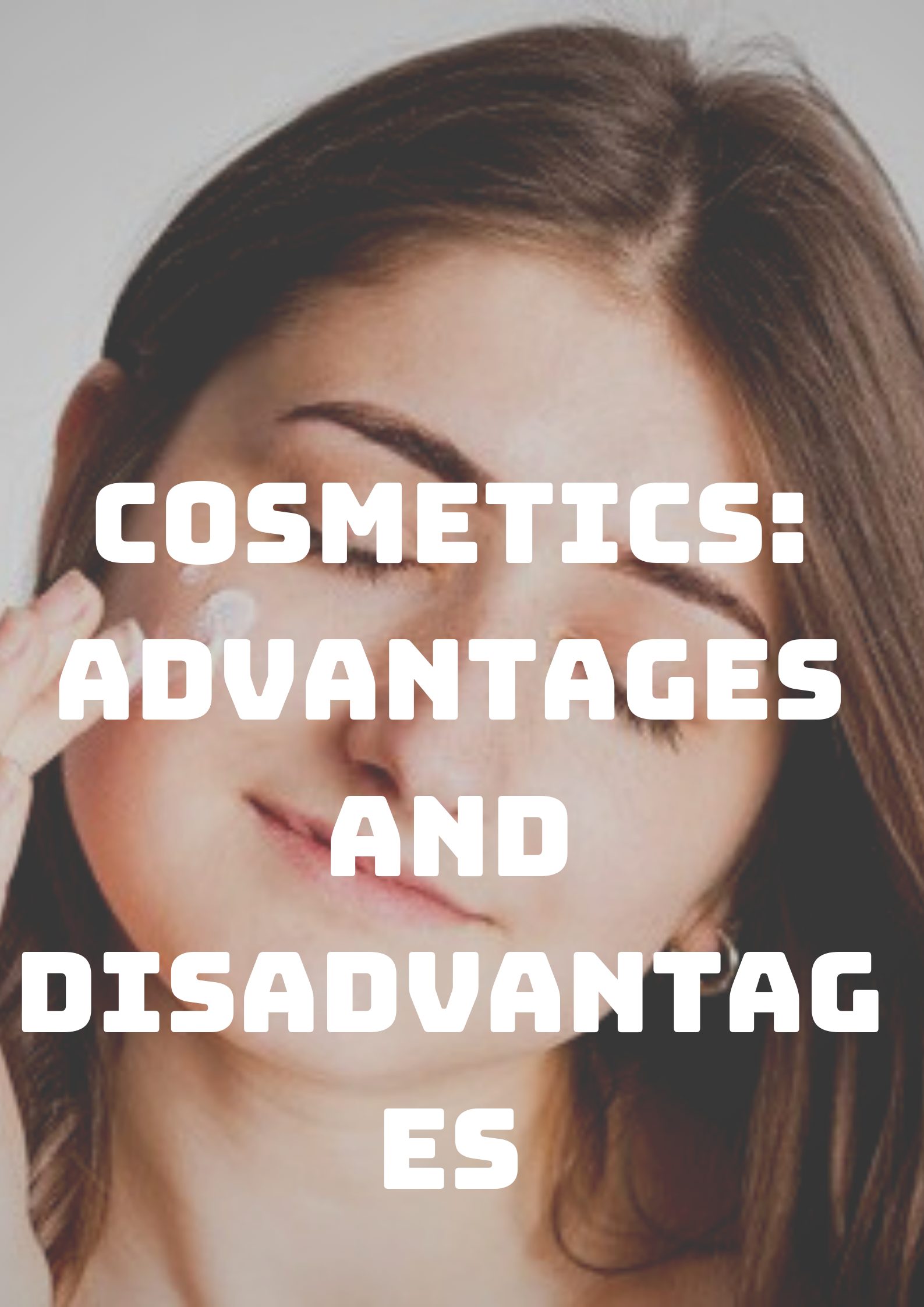Cosmetics: Advantages and Disadvantages Photo